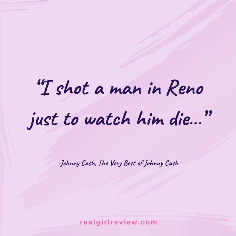 """Quote graphic: """"I shot a man in Reno just watch him die"""" - Johnny Cash"""